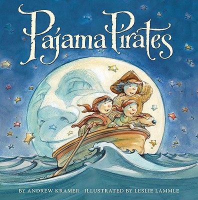 Pajama Pirates By Kramer, Andrew/ Lammle, Leslie (ILT)