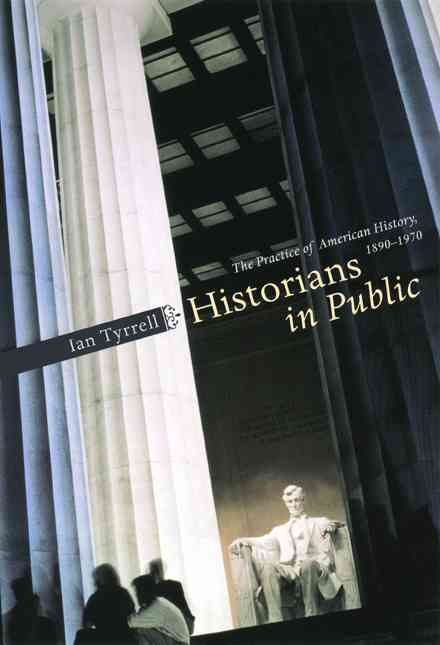 Historians In Public By Tyrrell, Ian R.